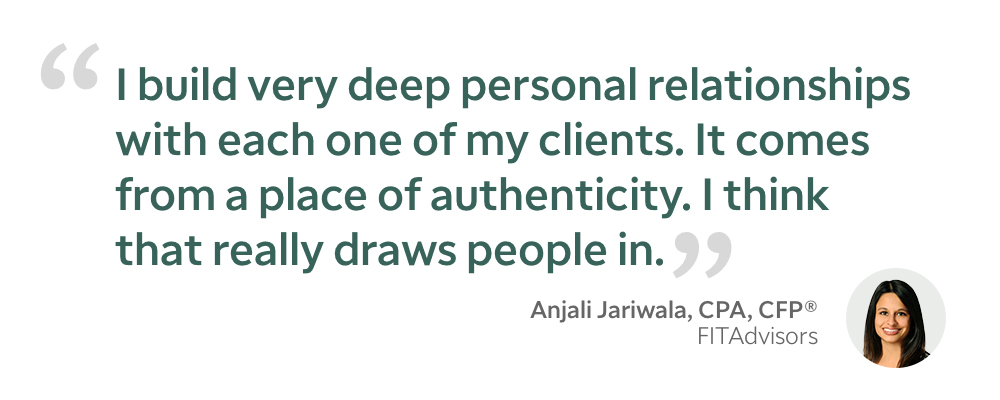 Anjali Jariwala quote - I build very deep personal relationships with each one of my clients. It comes from a place of authenticity. I think that really draws people in